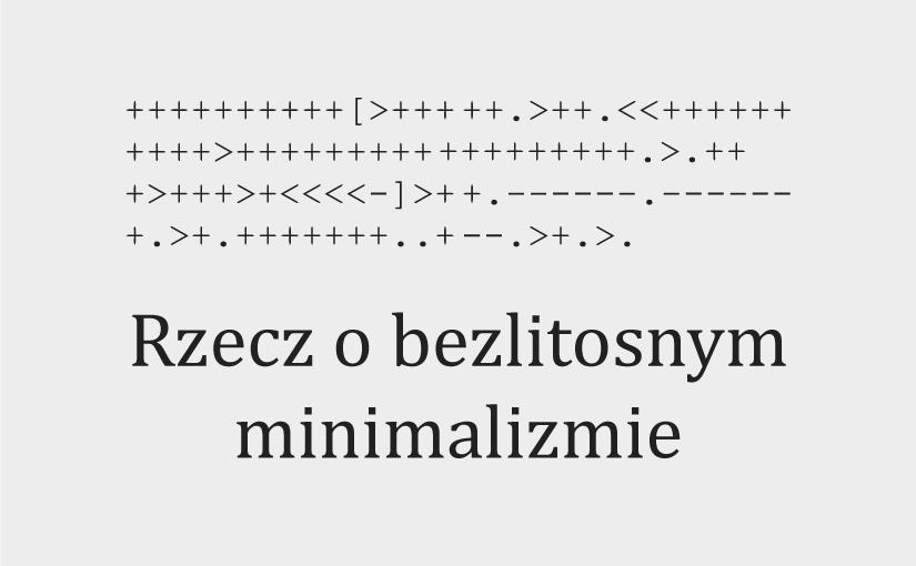 ,[>.]<, czyli rzecz o bezlitosnym minimalizmie